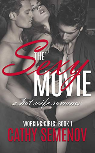 The Sexy Movie (A Hotwife Romance) Revised: Working Girls: Book 1 - Kindle  edition by Semenov, Cathy. Literature & Fiction Kindle eBooks @ Amazon.com.