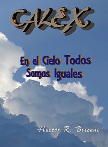 Calex: En el cielo todos somos iguales (Spanish Edition)