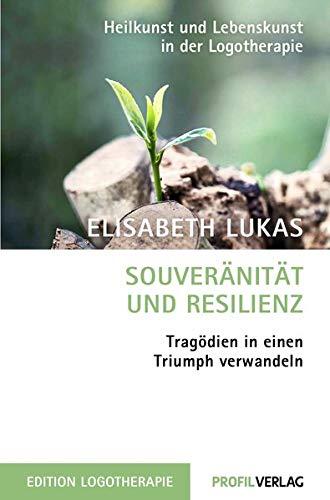 Souveränität und Resilienz: Tragödien in einen Triumph verwandeln (Heilkunst und Lebensfreude in der Logotherapie)