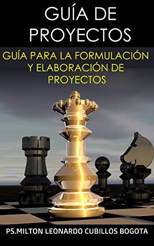 GUÍA DE PROYECTOS: GUÍA PARA LA FORMULACIÓN Y ELABORACIÓN DE PROYECTOS (Spanish Edition) Tapa blanda