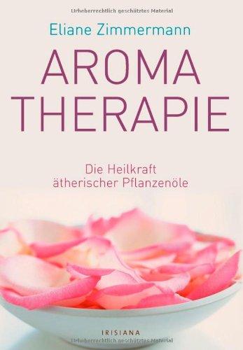Aromatherapie: Die Heilkraft ätherischer Pflanzenöle