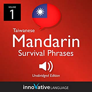 Learn Mandarin: Taiwanese Mandarin Survival Phrases     Volume 1: Lessons 1-25              Written by:                                                                                                                                 Innovative Language Learning LLC                               Narrated by:                                                                                                                                 ChineseClass101.com                      Length: 2 hrs and 4 mins     Not rated yet     Overall 0.0