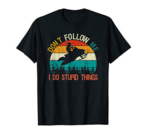 Don't Follow Me I Do Stupid Thing Snowmobile Motor Sled Gift T-Shirt