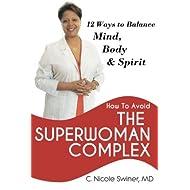 How to Avoid the Superwoman Complex: 12 Ways to Balance Mind, Body & Spirit