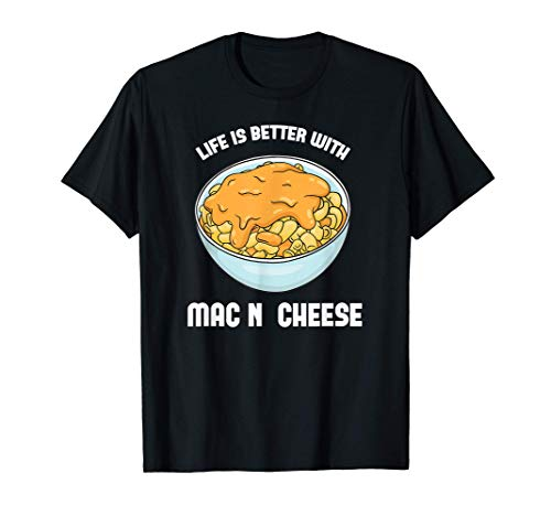 Life is Better with Mac N Cheese - Macaroni and Cheese Lover T-Shirt