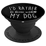 Rather Be Home With My Dog Fur Mom Owner Gift - PopSockets Grip and Stand for Phones and Tablets