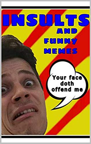 EPIC INSULTS: Hilarious Book Of Jokes And M£M£S To Slam Your Buddies With