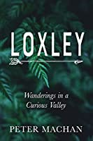 Loxley: Wanderings in a Curious Valley