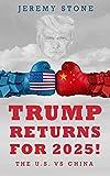 Trump Returns For 2025!: The U.S. VS China