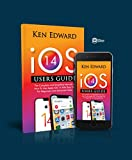 IOS 14 USERS GUIDE: The Complete and Simplified Manual on How To Use Apple iOS 14 With Easy Tips For Beginners And Advanced Users
