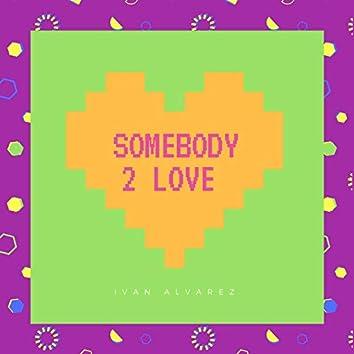 Somebody 2 Love