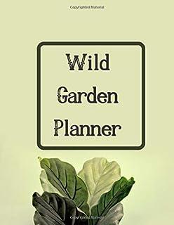 Wild Garden Planner: Flower Gardening and Planting Vegetables Journal - Seasonal & Monthly Planner for Gardeners and Plant...