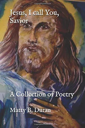 Jesus, I call You, Savior: A Collection of Poetry
