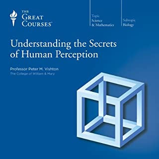 Understanding the Secrets of Human Perception                   By:                                                                                                                                 Peter M. Vishton,                                                                                        The Great Courses                               Narrated by:                                                                                                                                 Peter M. Vishton                      Length: 12 hrs and 9 mins     11 ratings     Overall 4.5