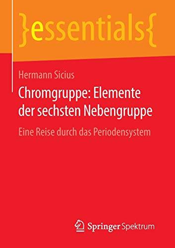 Chromgruppe: Elemente der sechsten Nebengruppe: Eine Reise durch das Periodensystem (essentials)