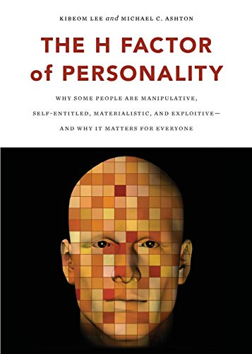 Lee, K: The H Factor of Personality: Why Some People Are Manipulative, Self-Entitled, Materialistic, and Exploitivea and Why It Matters for Everyone
