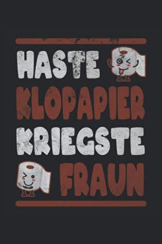 Haste Klopapier Kriegste Fraun: Notizbuch - Notizheft - Notizblock - Tagebuch - Planer - Liniert - Liniertes Notizbuch - Linierter Notizblock - 6 x 9 Zoll (15.24 x 22.86 cm) - 120 Seiten