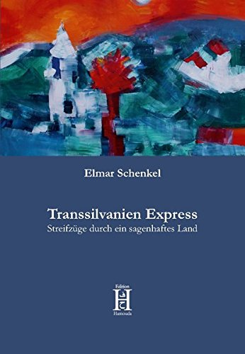 Transsilvanien Express: Streifzüge durch ein sagenhaftes Land