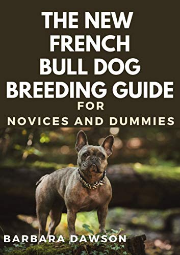 The New French Bull Dog Breeding Guide For Novices And Dummies