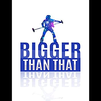 Bigger Than That