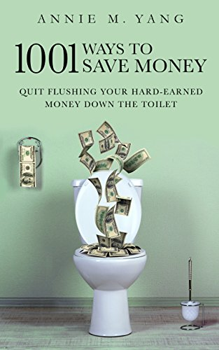 1001 Ways to Save Money: Quit Flushing Your Hard-Earned Money Down the Toilet