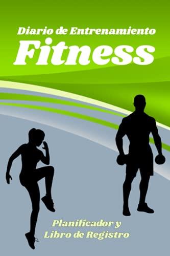 Diario de Entrenamiento Fitness | Planificador y Libro de Registro: Ejercicio en casa | Libro fitness para planificar tu ejercicio y registrar el ... y motívate para lograr el cuerpo que deseas