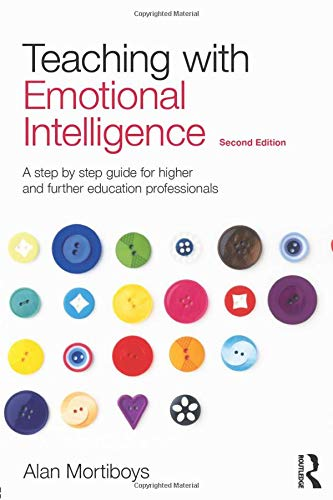 Teaching With Emotional Intelligence A Step By Step Guide For Higher And Further Education Professionals