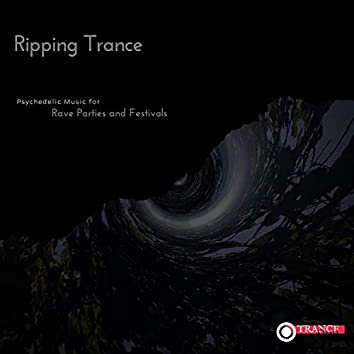 Ripping Trance - Psychedelic Music For Rave Parties And Festivals