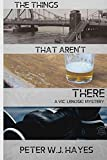 The Things That Aren't There (A Vic Lenoski Mystery)