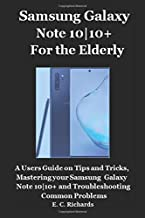 Samsung Galaxy Note 10|10+ for the Elderly: A Users Guide on Tips and Tricks, Mastering your Samsung Galaxy Note 10|10+ and Troubleshooting   Common Problems