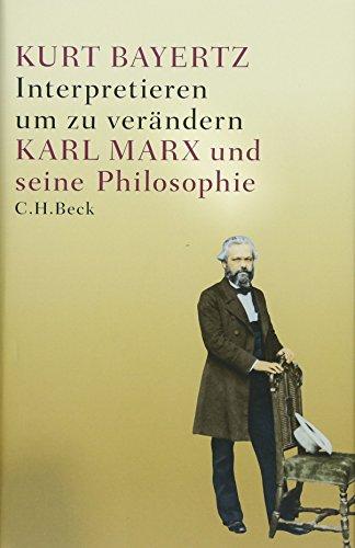 Interpretieren, um zu verändern: Karl Marx und seine Philosophie