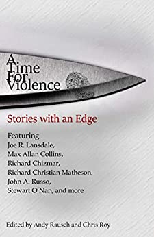 A Time For Violence: Stories with an Edge by [Max Collins, Joe Lansdale, Richard Chizmar, John Russo, Richard Matheson, Bev Vincent, Stewart O'Nan, Craig Douglas, Andy Rausch, Chris Roy]