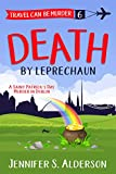 Death by Leprechaun: A Saint Patrick's Day Murder in Dublin (Travel Can Be Murder Cozy Mystery Series Book 6)