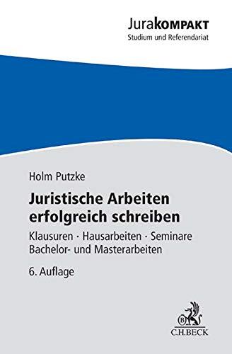 Juristische Arbeiten erfolgreich schreiben: Klausuren, Hausarbeiten, Seminare, Bachelor- und Masterarbeiten