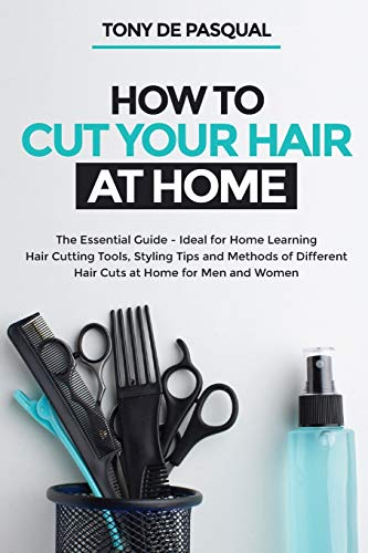 How to Cut Your Hair at Home: The Essential Guide - Ideal for Home Learning (Hair Cutting Tools,...
