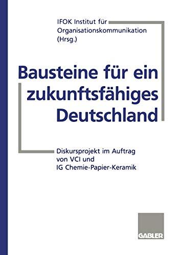 Bausteine für ein zukunftsfähiges Deutschland: Diskursprojekt im Auftrag von VCI und IG Chemie-Papier-Keramik (German Edition)