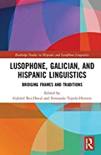 Lusophone, Galician, and Hispanic Linguistics: Bridging Frames and Traditions (Routledge Studies in Hispanic and Lusophone Linguistics)