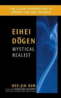 Eihei Dogen: Mystical Realist by [Hee-Jin Kim, Taigen Dan Leighton]