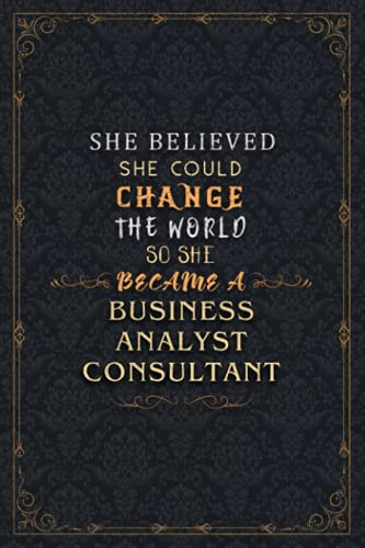 Business Analyst Consultant Notebook Planner - She Believed She Could Change The World So She Became A Business Analyst Consultant Job Title Journal: ... 5.24 x 22.86 cm, 6x9 inch, Meeting, Meal