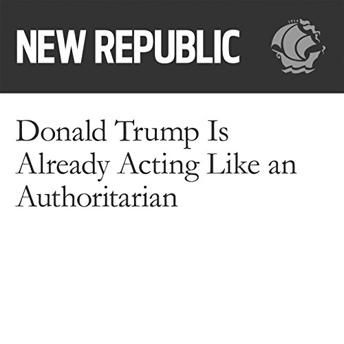 Donald Trump Is Already Acting Like an Authoritarian audiobook cover art