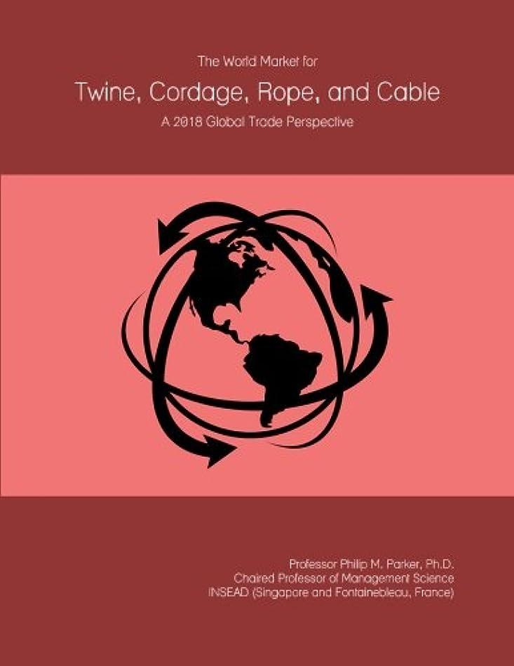 事前に二同一のThe World Market for Twine, Cordage, Rope, and Cable: A 2018 Global Trade Perspective