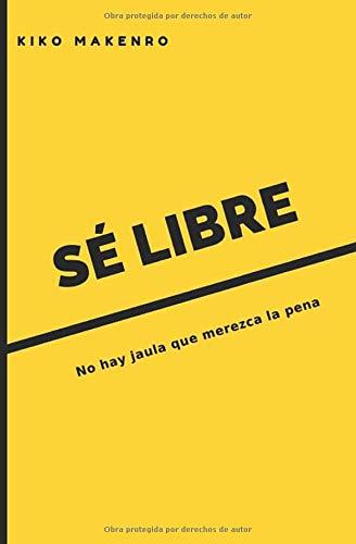 Sé libre: No hay jaula que merezca la pena