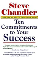 Ten Commitments to Your Success by Steve Chandler(2010-01-01)