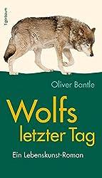 Wolfs letzter Tag - Oliver Bantle - Buchempfehlung - Buchbesprechung