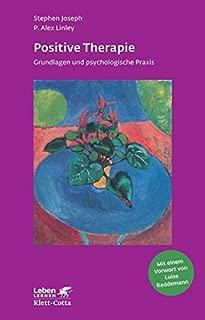 Positive Therapie: Grundlagen und psychologische Praxis