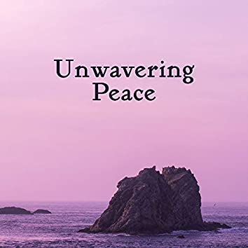 Unwavering Peace - Music for Stress and Nerves, to De-stress, to Ease the Feeling of Tension and Anger, Relax and Let Go