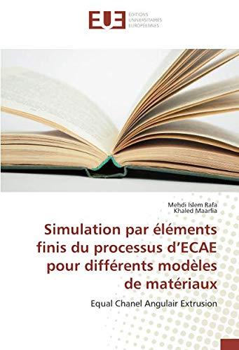 Simulation par elements finis du processus d'ECAE pour differents modeles de materiaux:...