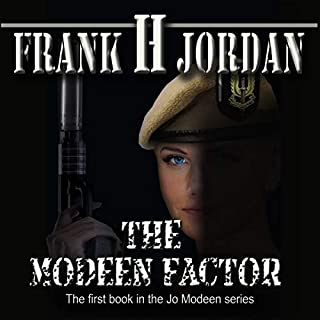The Modeen Factor     The Jo Modeen series, Book 1              Written by:                                                                                                                                 Frank H Jordan                               Narrated by:                                                                                                                                 Alicia Hope                      Length: 6 hrs and 12 mins     Not rated yet     Overall 0.0