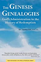 The Genesis Genealogies (God's Administration in the History of Redemption)