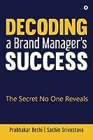 Decoding a Brand Manager's Success: The Secret No One Reveals